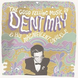 The Good Feeling Of Dent May CD / LP
